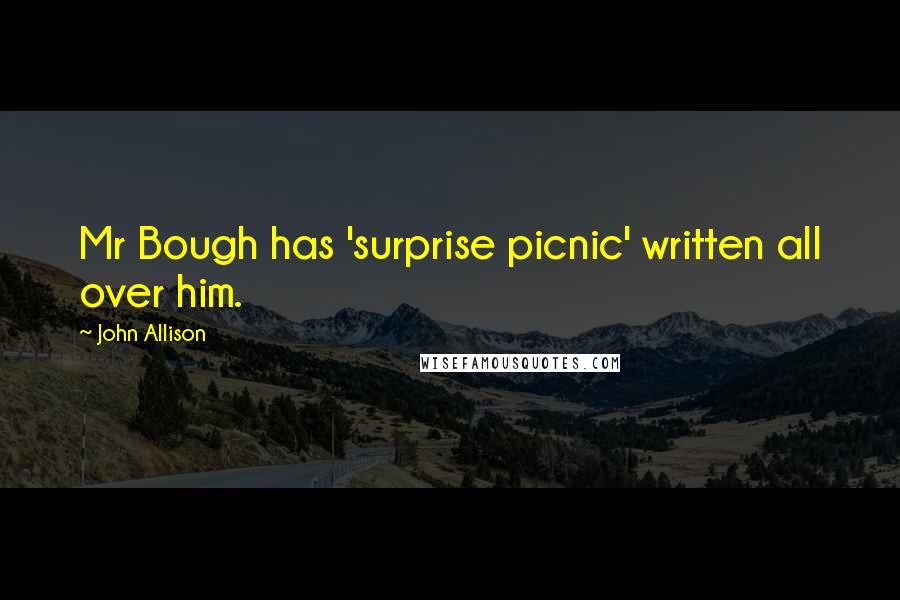 John Allison quotes: Mr Bough has 'surprise picnic' written all over him.