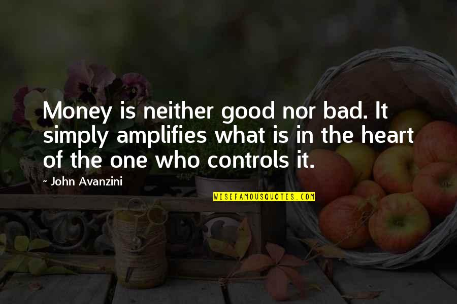 John Avanzini Quotes By John Avanzini: Money is neither good nor bad. It simply