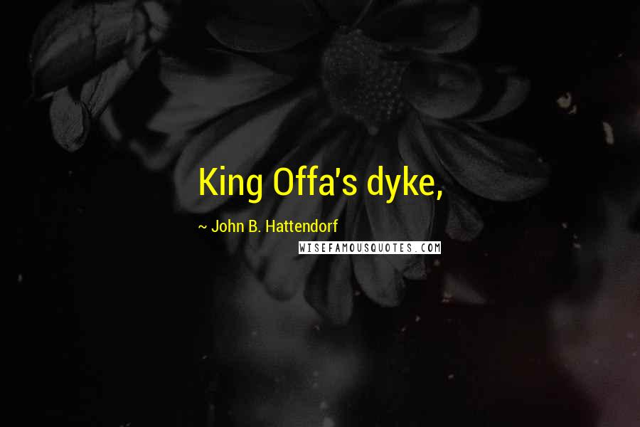 John B. Hattendorf quotes: King Offa's dyke,