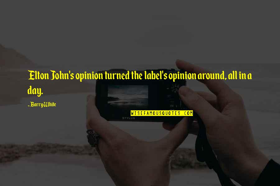 John Barry Quotes By Barry White: Elton John's opinion turned the label's opinion around,