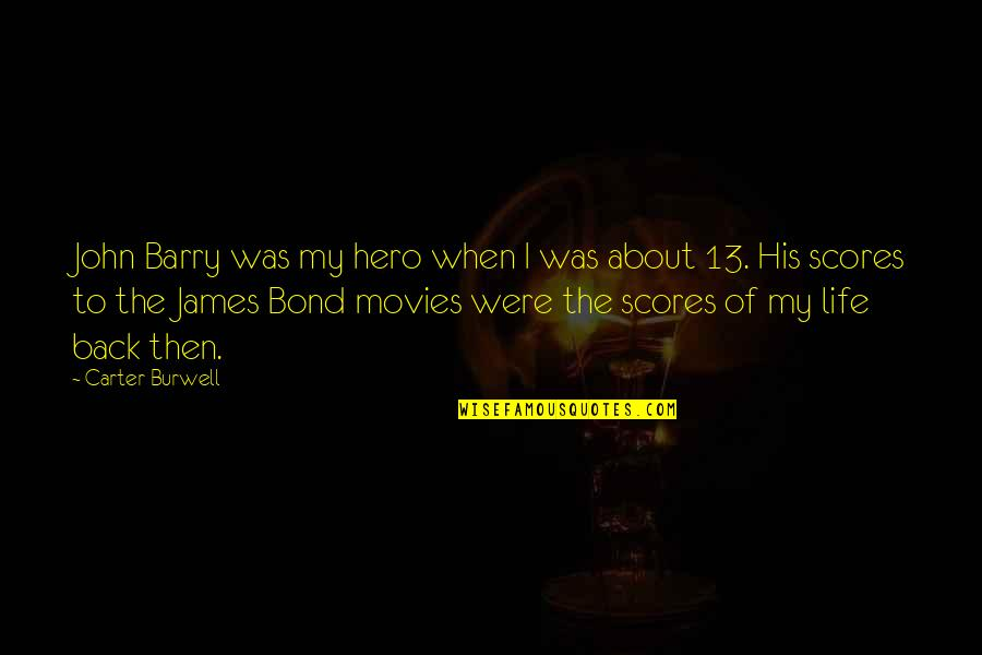 John Barry Quotes By Carter Burwell: John Barry was my hero when I was