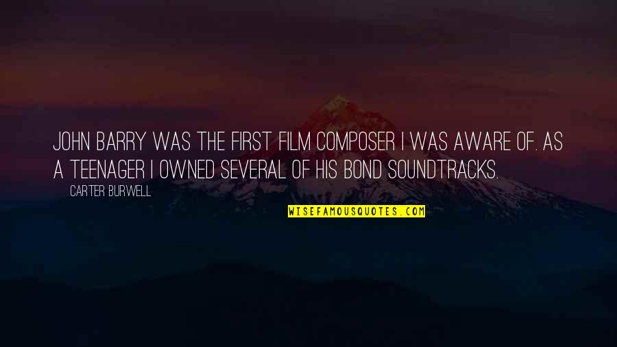 John Barry Quotes By Carter Burwell: John Barry was the first film composer I
