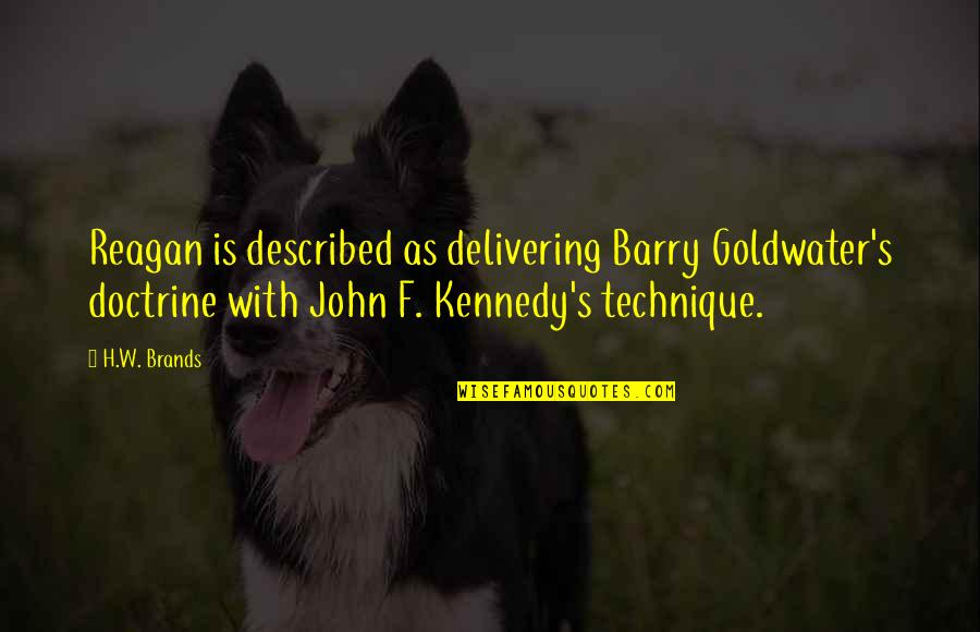 John Barry Quotes By H.W. Brands: Reagan is described as delivering Barry Goldwater's doctrine