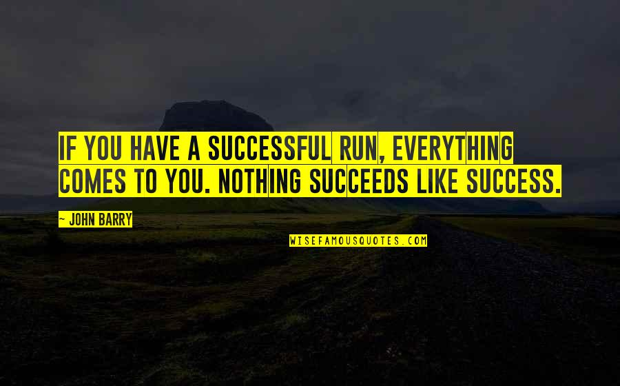 John Barry Quotes By John Barry: If you have a successful run, everything comes