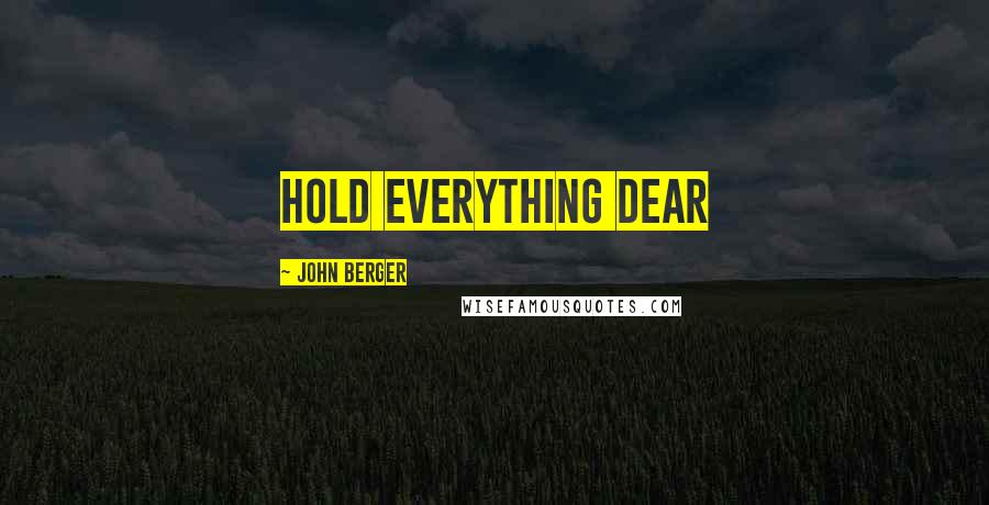 John Berger quotes: Hold Everything Dear