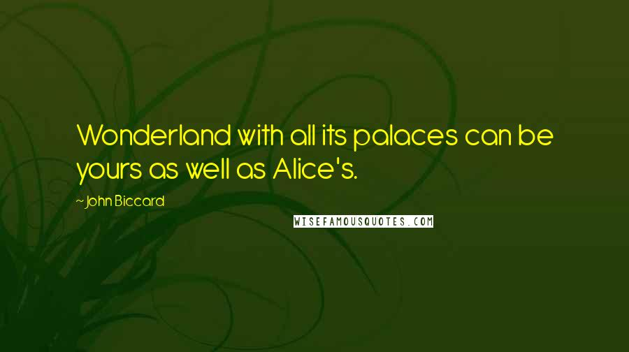 John Biccard quotes: Wonderland with all its palaces can be yours as well as Alice's.