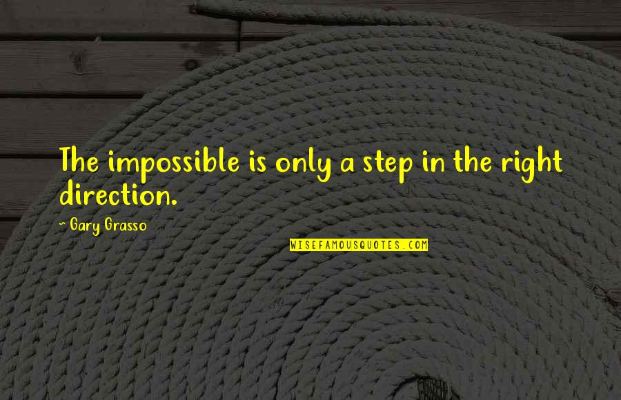 John Brown Abolitionist Quotes By Gary Grasso: The impossible is only a step in the