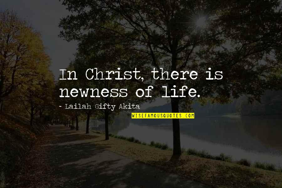 John Brown Abolitionist Quotes By Lailah Gifty Akita: In Christ, there is newness of life.