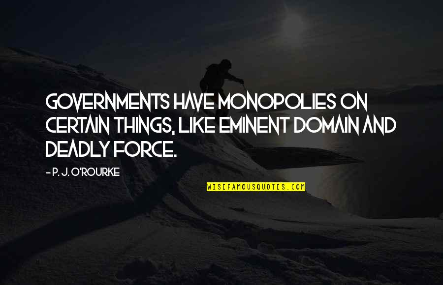 John Brown Abolitionist Quotes By P. J. O'Rourke: Governments have monopolies on certain things, like eminent