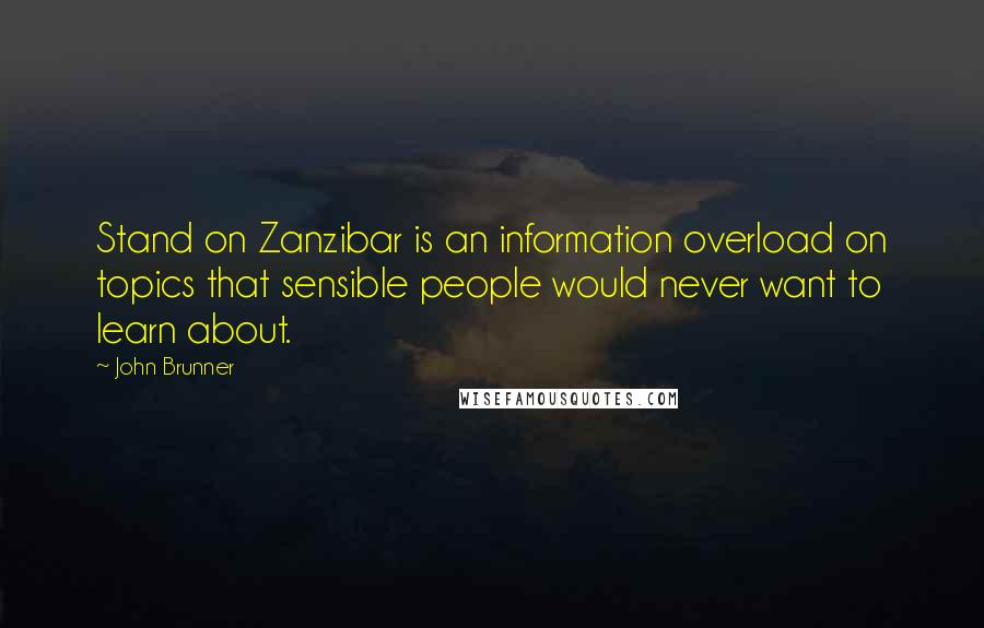 John Brunner quotes: Stand on Zanzibar is an information overload on topics that sensible people would never want to learn about.