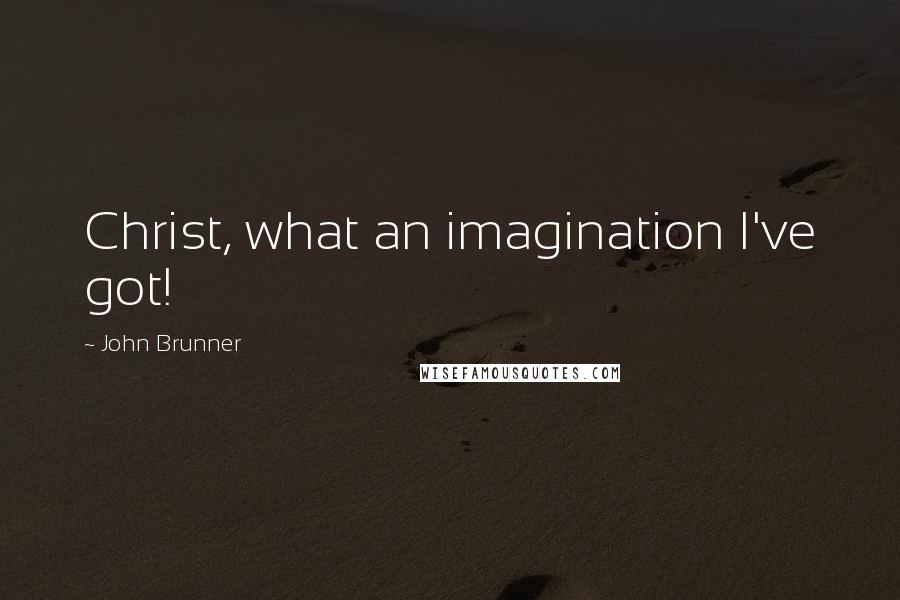 John Brunner quotes: Christ, what an imagination I've got!