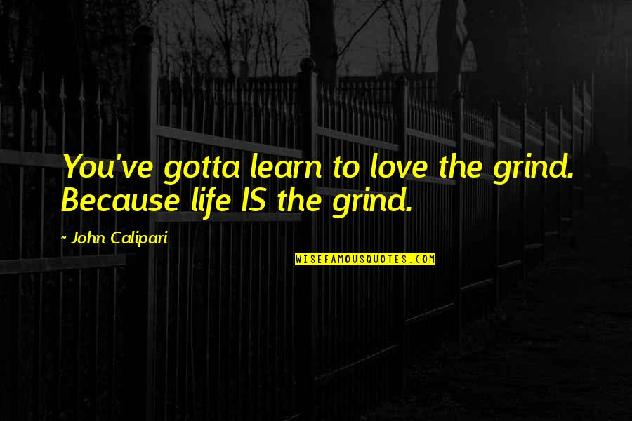 John Calipari Quotes By John Calipari: You've gotta learn to love the grind. Because