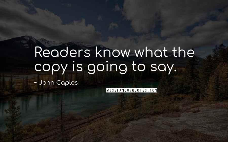John Caples quotes: Readers know what the copy is going to say.
