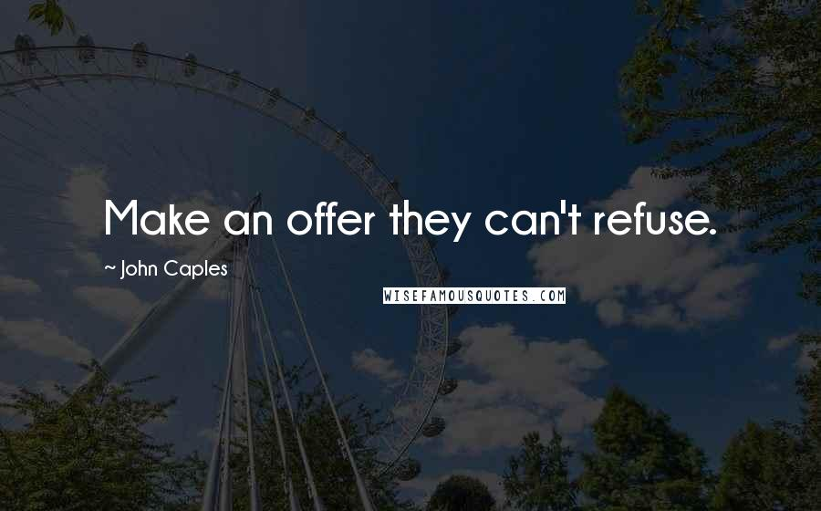 John Caples quotes: Make an offer they can't refuse.