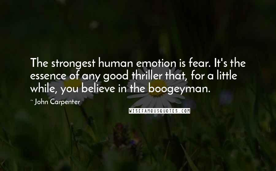 John Carpenter quotes: The strongest human emotion is fear. It's the essence of any good thriller that, for a little while, you believe in the boogeyman.