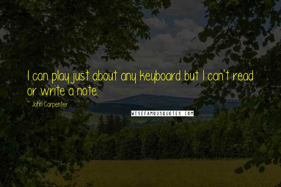 John Carpenter quotes: I can play just about any keyboard but I can't read or write a note.
