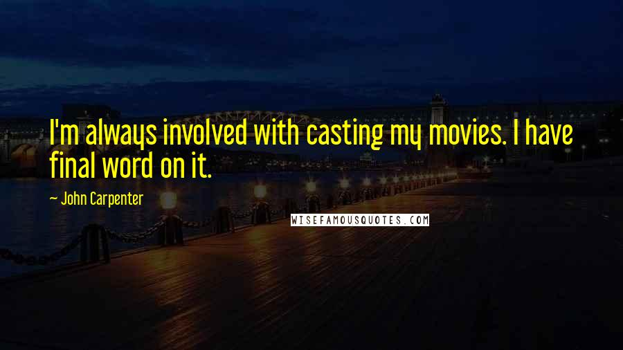 John Carpenter quotes: I'm always involved with casting my movies. I have final word on it.