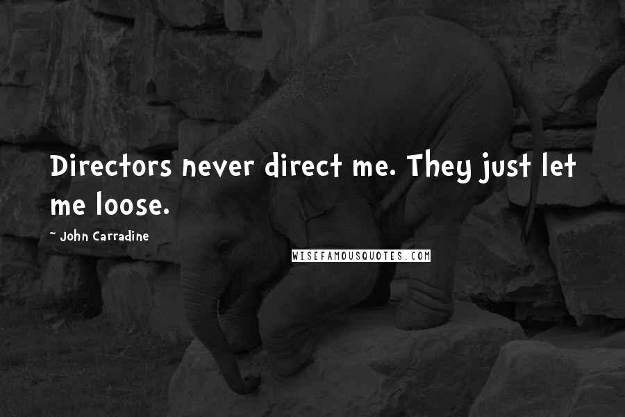 John Carradine quotes: Directors never direct me. They just let me loose.