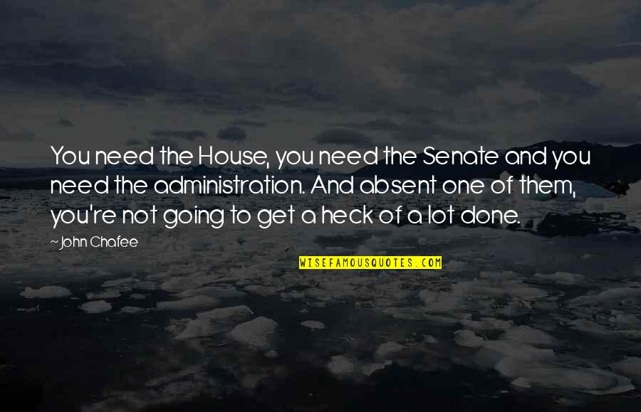 John Chafee Quotes By John Chafee: You need the House, you need the Senate