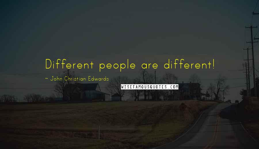 John Christian Edwards quotes: Different people are different!
