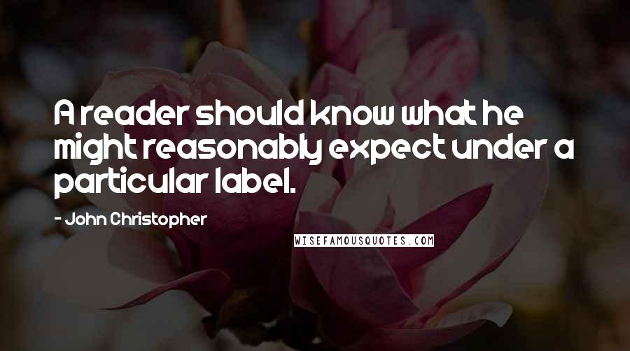 John Christopher quotes: A reader should know what he might reasonably expect under a particular label.