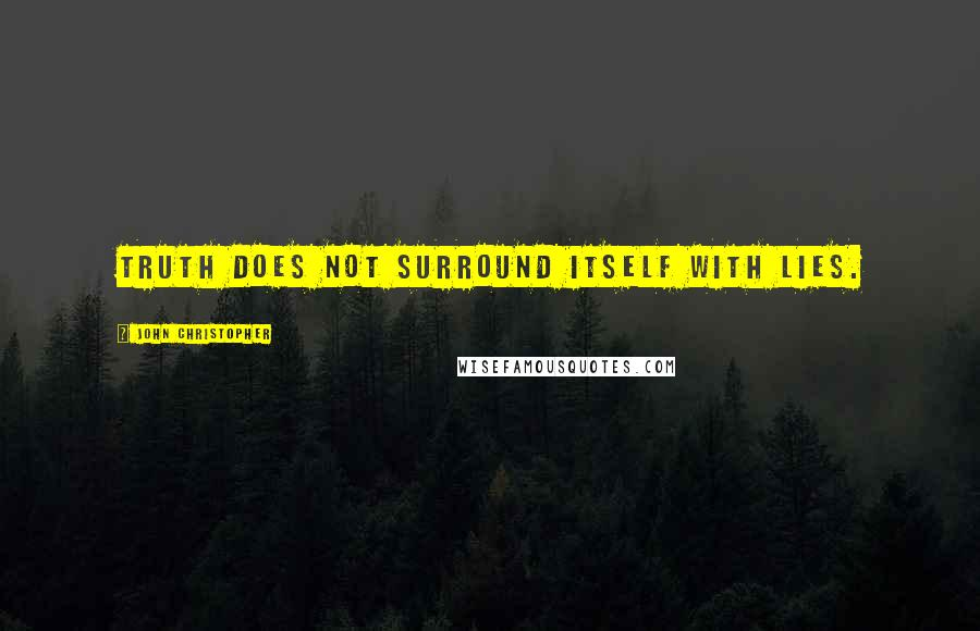 John Christopher quotes: Truth does not surround itself with lies.