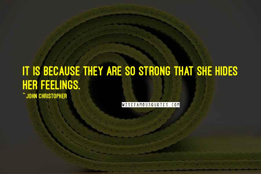 John Christopher quotes: It is because they are so strong that she hides her feelings.