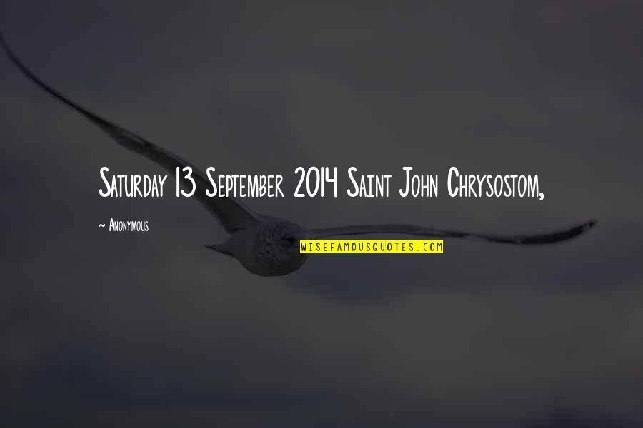 John Chrysostom Quotes By Anonymous: Saturday 13 September 2014 Saint John Chrysostom,