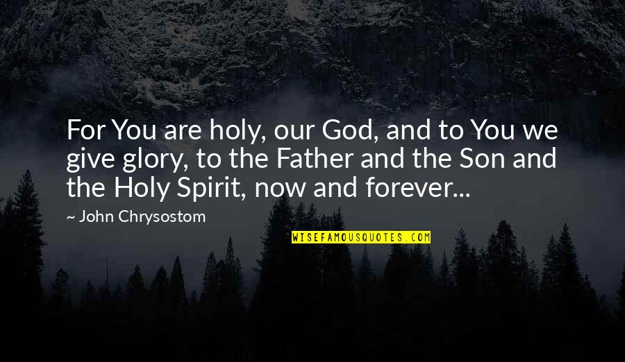 John Chrysostom Quotes By John Chrysostom: For You are holy, our God, and to