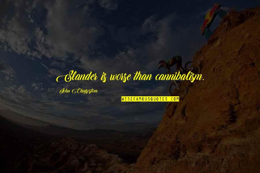 John Chrysostom Quotes By John Chrysostom: Slander is worse than cannibalism.