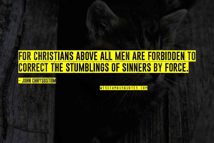 John Chrysostom Quotes By John Chrysostom: For Christians above all men are forbidden to