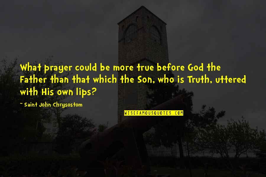 John Chrysostom Quotes By Saint John Chrysostom: What prayer could be more true before God