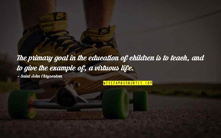 John Chrysostom Quotes By Saint John Chrysostom: The primary goal in the education of children