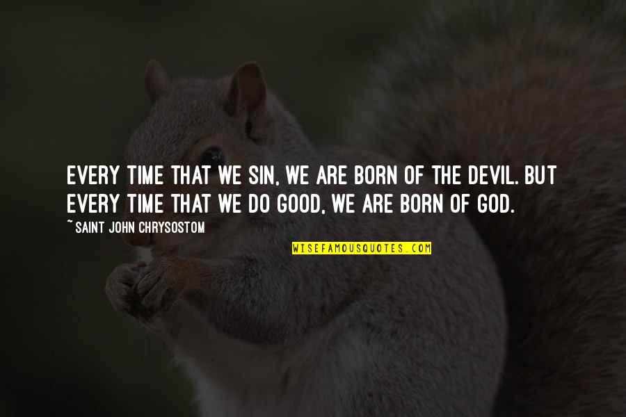 John Chrysostom Quotes By Saint John Chrysostom: Every time that we sin, we are born