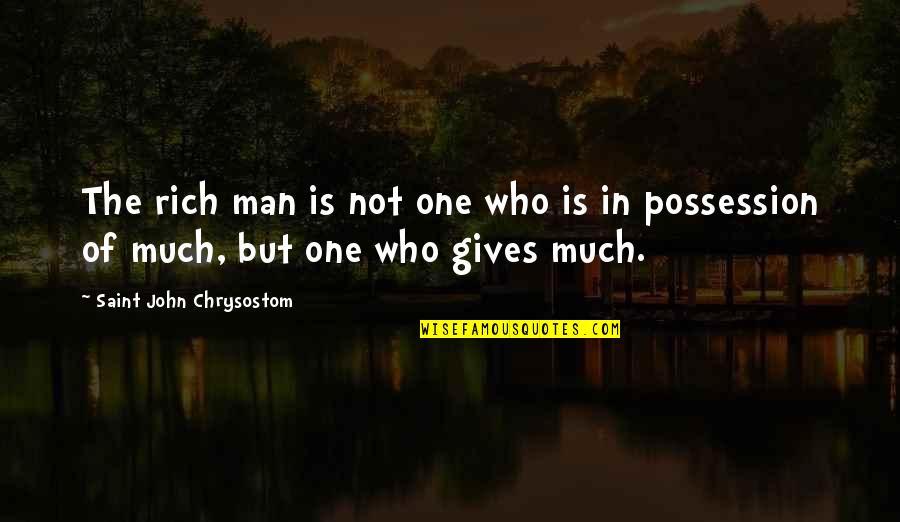 John Chrysostom Quotes By Saint John Chrysostom: The rich man is not one who is