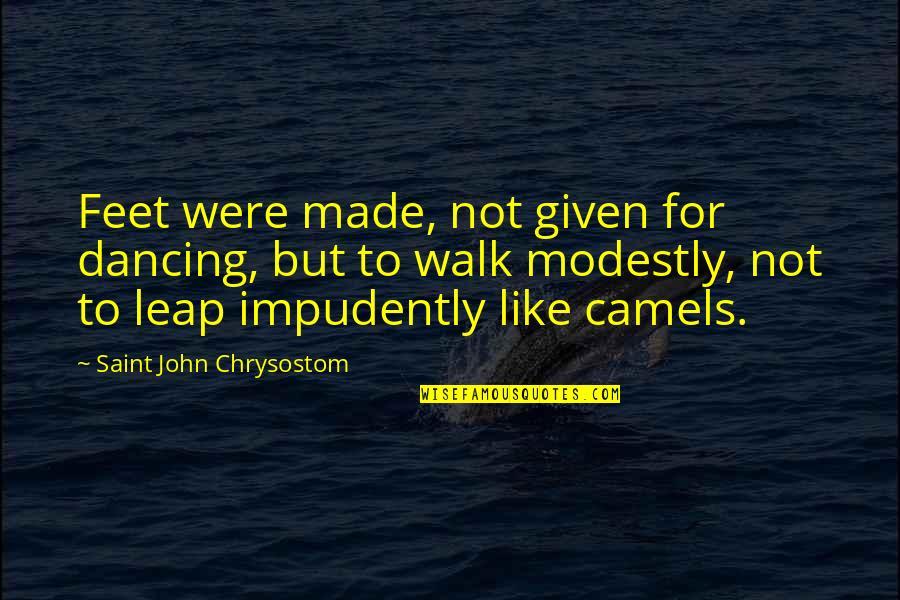 John Chrysostom Quotes By Saint John Chrysostom: Feet were made, not given for dancing, but