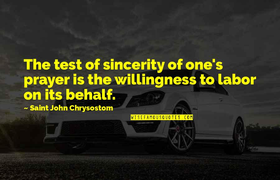 John Chrysostom Quotes By Saint John Chrysostom: The test of sincerity of one's prayer is