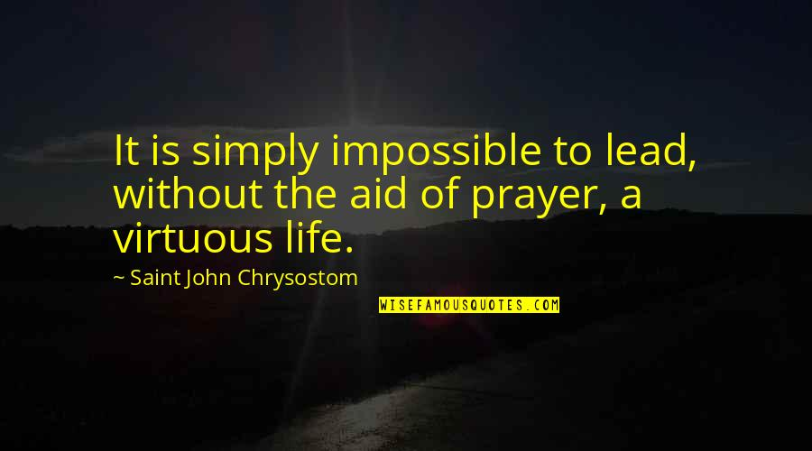John Chrysostom Quotes By Saint John Chrysostom: It is simply impossible to lead, without the