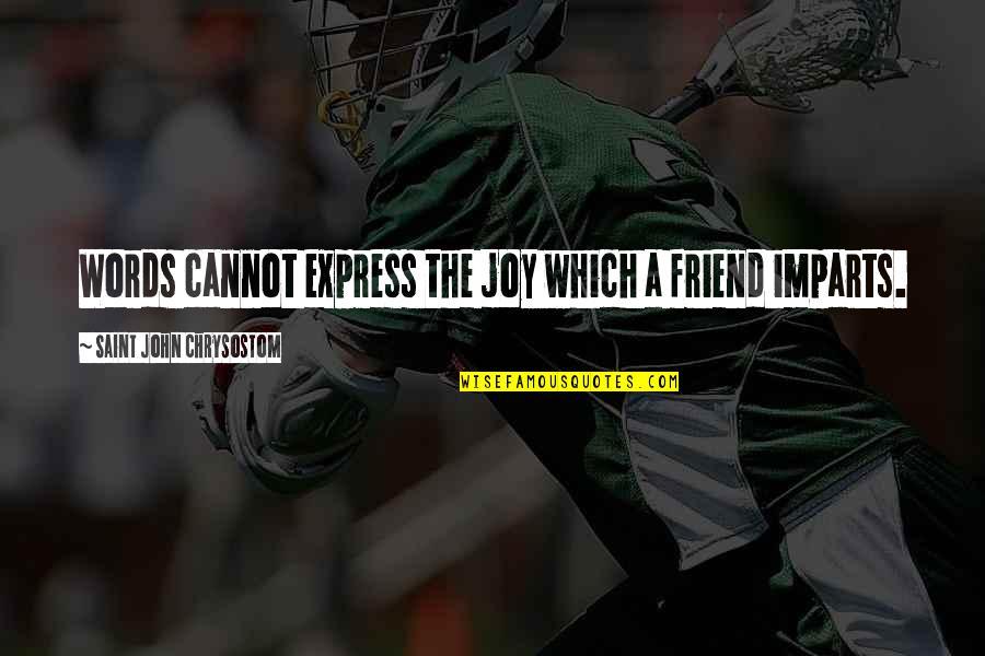 John Chrysostom Quotes By Saint John Chrysostom: Words cannot express the joy which a friend