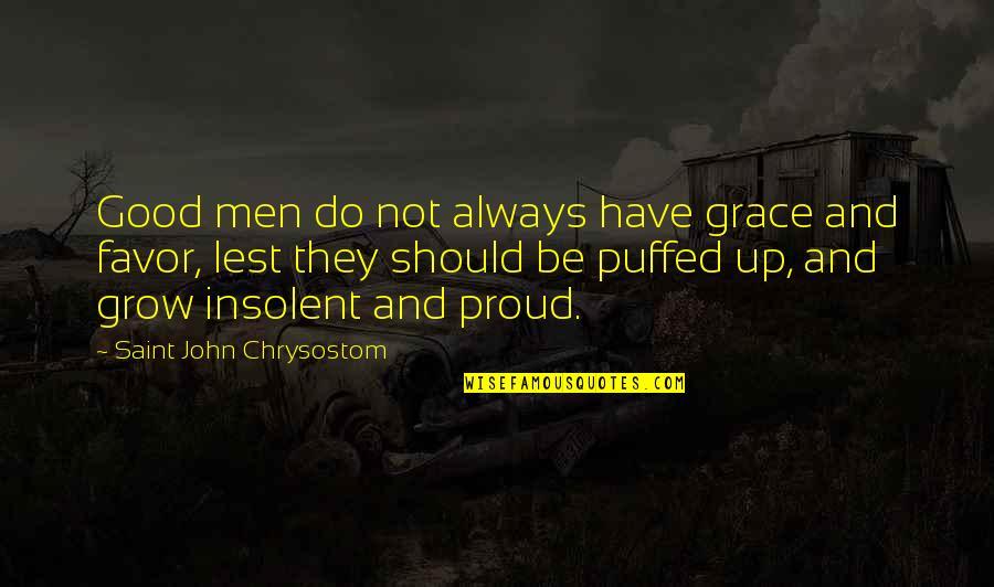 John Chrysostom Quotes By Saint John Chrysostom: Good men do not always have grace and