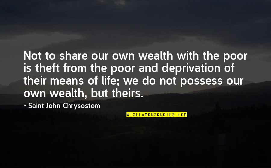 John Chrysostom Quotes By Saint John Chrysostom: Not to share our own wealth with the