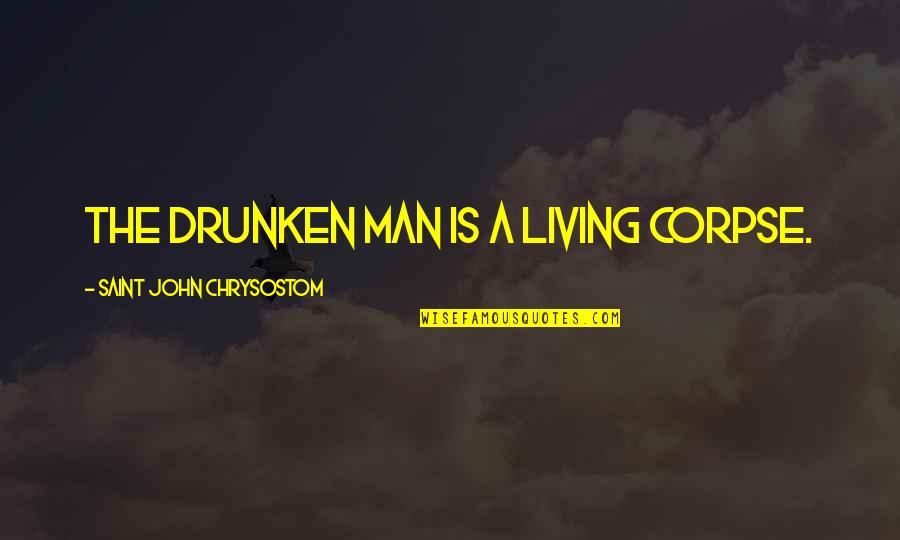 John Chrysostom Quotes By Saint John Chrysostom: The drunken man is a living corpse.