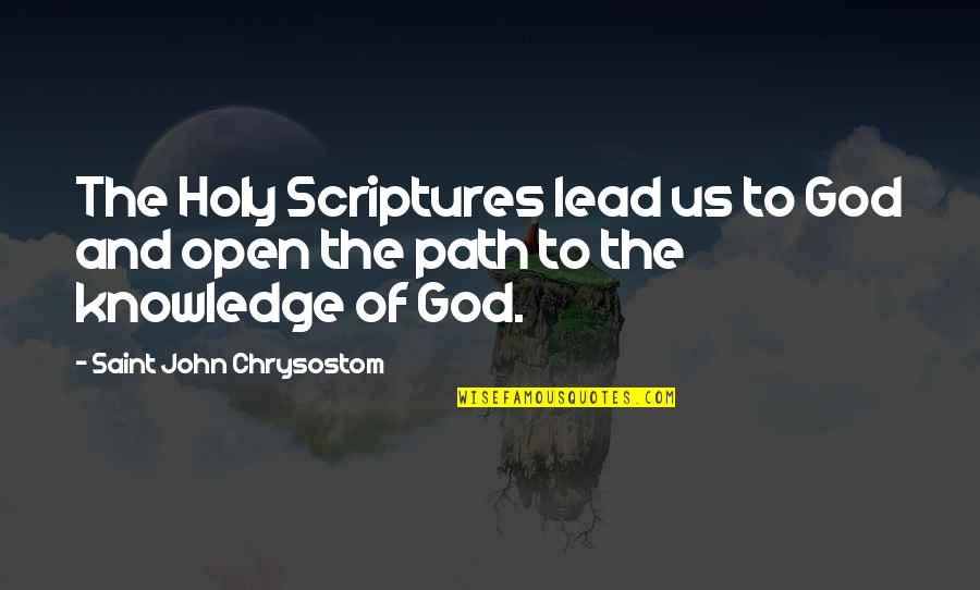 John Chrysostom Quotes By Saint John Chrysostom: The Holy Scriptures lead us to God and