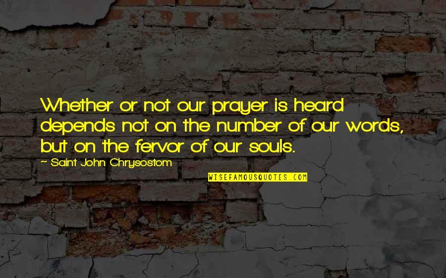 John Chrysostom Quotes By Saint John Chrysostom: Whether or not our prayer is heard depends