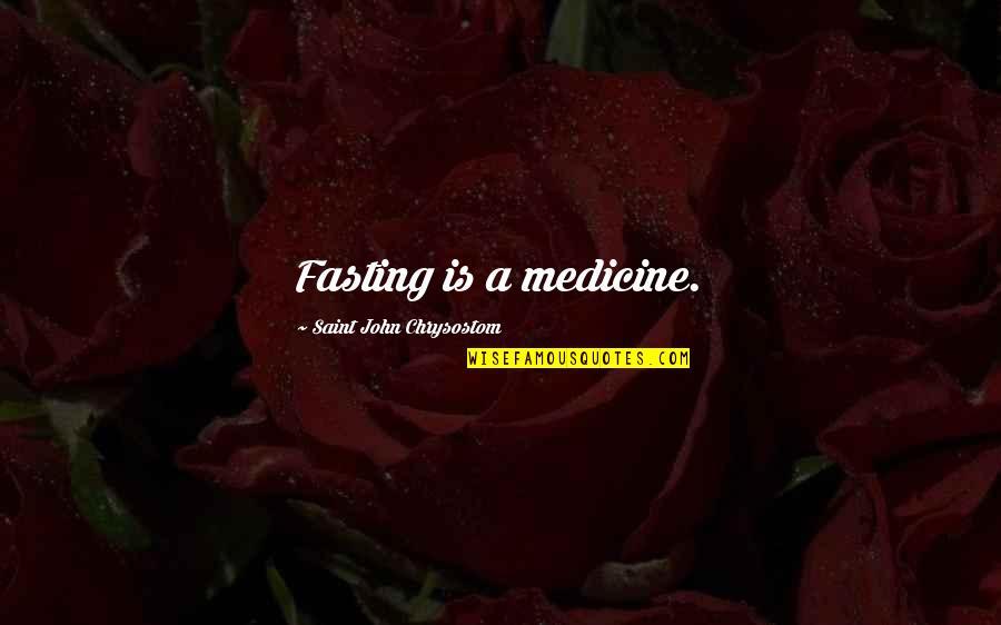 John Chrysostom Quotes By Saint John Chrysostom: Fasting is a medicine.