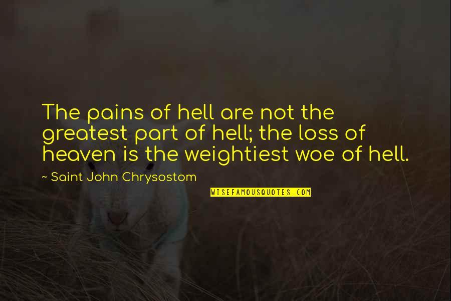 John Chrysostom Quotes By Saint John Chrysostom: The pains of hell are not the greatest