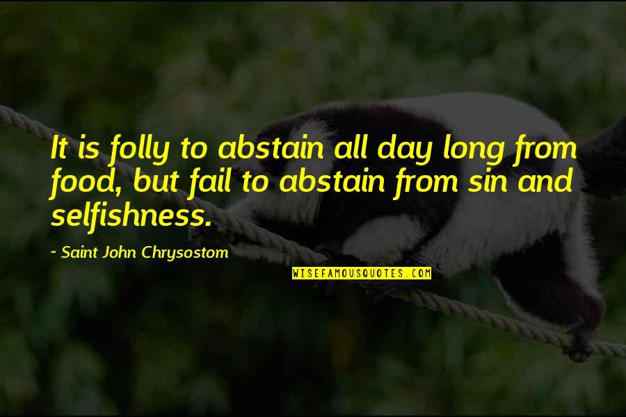 John Chrysostom Quotes By Saint John Chrysostom: It is folly to abstain all day long