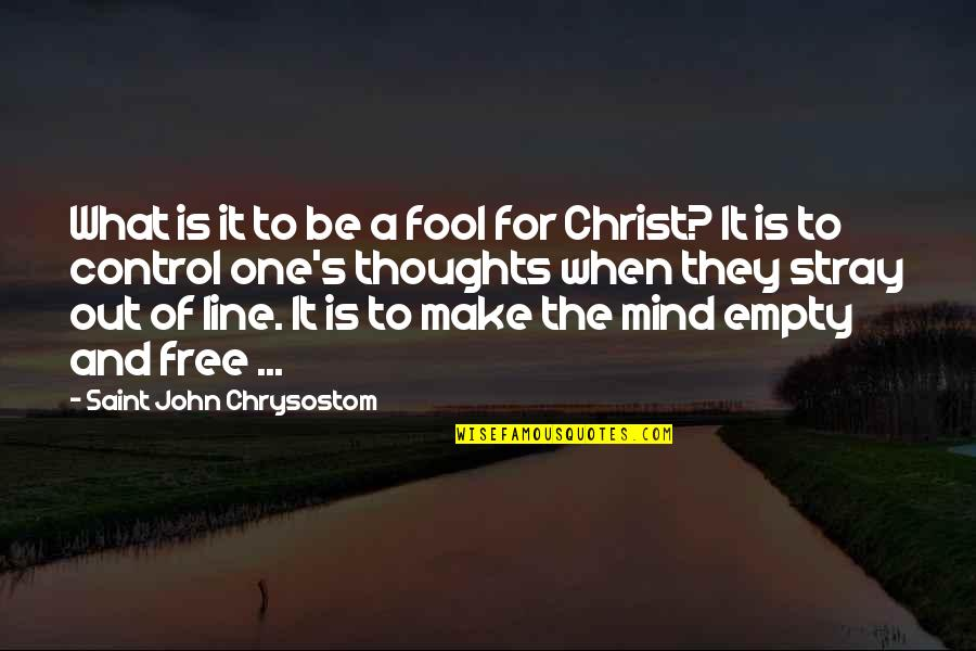 John Chrysostom Quotes By Saint John Chrysostom: What is it to be a fool for