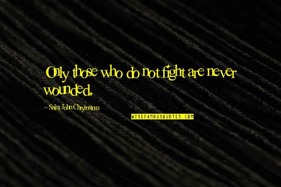 John Chrysostom Quotes By Saint John Chrysostom: Only those who do not fight are never