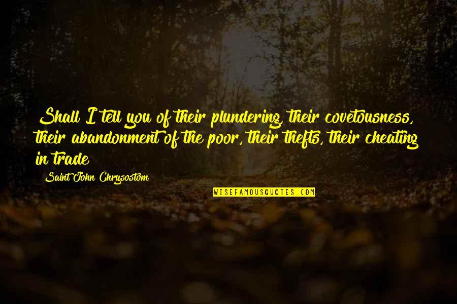 John Chrysostom Quotes By Saint John Chrysostom: Shall I tell you of their plundering, their